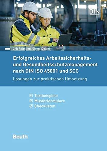 Erfolgreiches Arbeitssicherheits- und Gesundheitsschutzmanagement nach DIN ISO 45001 und SCC: Lösungen zur praktischen Umsetzung Textbeispiele, Musterformulare, Checklisten (Beuth Praxis)