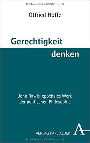 Gerechtigkeit denken: John Rawls´ epochales Werk der politischen Philosophie