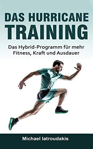 Das Hurricane-Training: Das Hybrid-Programm für mehr Fitness, Kraft und Ausdauer (Fitness-Training, Ausdauer-Training, Muskelaufbau, Ernährung, Fit ohne Geräte, WISSEN KOMPAKT)