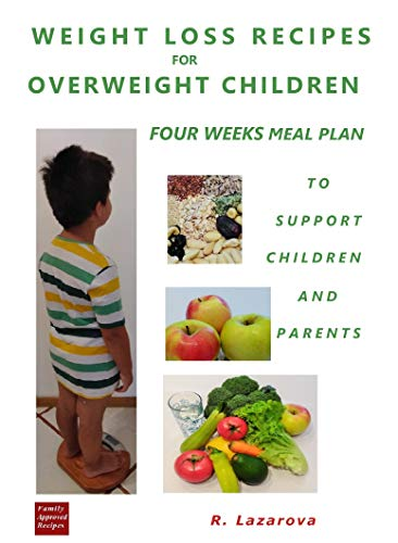 Weight Loss Recipes For Overweight Children Four Weeks Meal Plan To Support Children And Parents Kindle Edition By Lazarova Roumianka Cookbooks Food Wine Kindle Ebooks Amazon Com