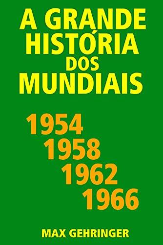 A grande história dos mundiais 1954, 1958, 1962, 1966