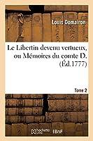 Le Libertin Devenu Vertueux Ou Mémoires Du Comte D. Tome 2