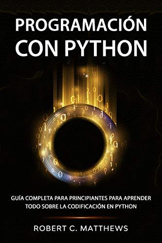 Programación con Python: Guía completa para principiantes para aprender todo sobre la codificación en Python