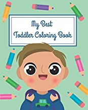 My Best Toddler Coloring Book: Awesome Activity Coloring Workbook With Fun Numbers, Alphabet Letters, Shapes - Ages 3,4,5