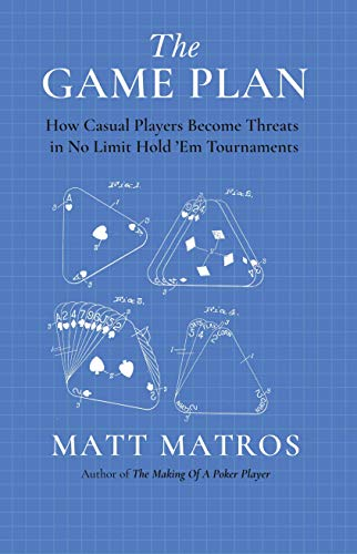 The Game Plan: How Casual Players Become Threats in No Limit Hold 'Em Tournaments (English Edition)