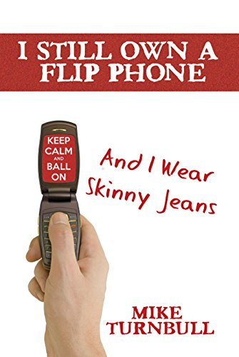 I Still Own a Flip Phone: And I Wear Skinny Jeans