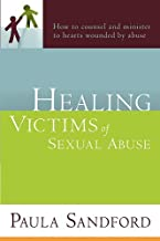 Healing Victims Of Sexual Abuse: How to Counsel and Minister to Hearts Wounded by Abuse