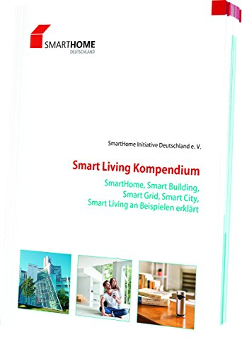Smart Living Kompendium. Smart Home, Smart Building, Smarte Grid, Smart City. Smart Living an Beispielen erklärt