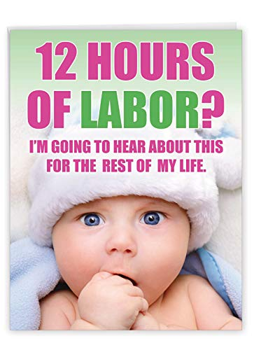 12 Hours of Labor - Humorous Happy Mother's Day Greeting Card with Envelope (Extra Large 8.5 x 11 Inch) - Funny Message from Adorable Blue-Eyed Baby - Mothers Day Stationery Notecard, Gift J0217