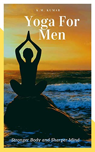 Yoga For Men: Stronger Body and Sharper Mind (English Edition)