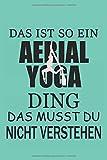 AERIAL YOGA: Notizbuch, Planer & Tagebuch mit 120 linierte Seiten A5 Format, DAS IST...