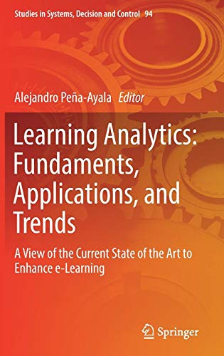 Learning Analytics: Fundaments, Applications, and Trends: A View of the Current State of the Art to Enhance e-Learning (Studies in Systems, Decision and Control (94), Band 94)