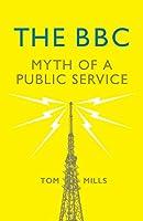 The BBC: Myth of a Public Service