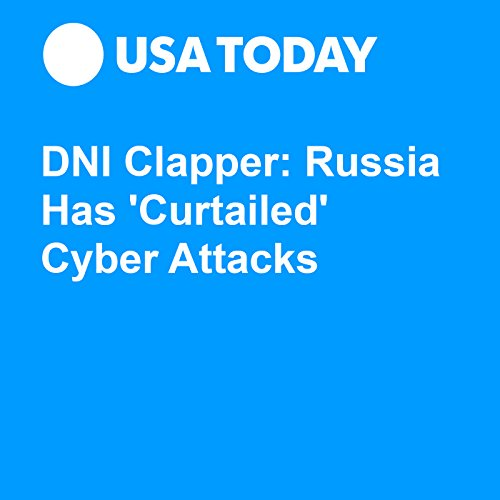 DNI Clapper: Russia Has 'Curtailed' Cyber Attacks audiobook cover art