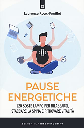 Pause energetiche. 120 soste lampo per rilassarsi, staccare la spina e ritrovare vitalità (Salute, benessere e psiche)