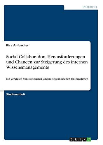 Social Collaboration. Herausforderungen und Chancen zur Steigerung des internen Wissensmanagements: Ein Vergleich von Konzernen und mittelständischen Unternehmen