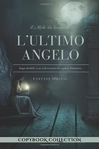 L'Ultimo Angelo - Improbabili eroi salveranno la sacra Fiamma: Notebook - Libro bianco - Libro vuoto da scrivere - Notes #Motivo Fantasy - Pagine 200