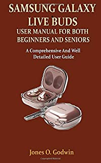 Samsung Galaxy Live Buds User Manual for Both Beginners and Seniors: A Comprehensive And Well Detailed User Guide