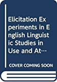 Elicitation Experiments in English Linguistic Studies in Use and Attitude (Linguistics Library)