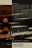 Marking Evil: Holocaust Memory in the Global Age (Making Sense of History, 21)