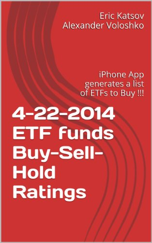 4-22-2014 ETF funds Buy-Sell-Hold Ratings: iPhone App generates a list of ETFs to Buy !!! (Buy-Sell-Hold+ Stocks iPhone App) (English Edition)