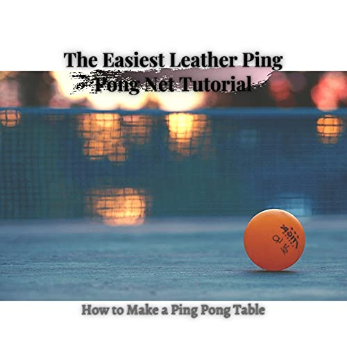 The Easiest Leather Ping Pong Net Tutorial: How tо Make a Ping Pong Table (English Edition)