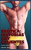 Erótica: historias gay calientes: Cuentos cortos con sexo explícito para hombres