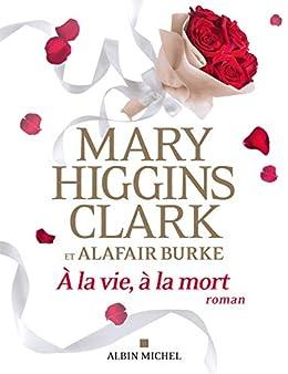A la vie, à la mort par [Mary Higgins Clark, Alafair Burke, Anne Damour]