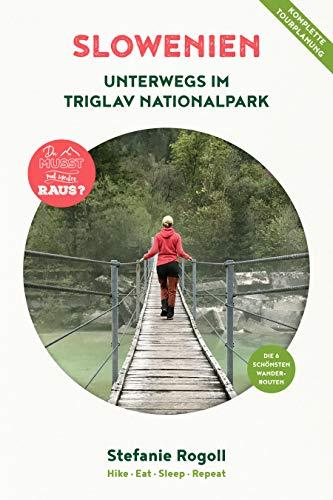 Slowenien: Unterwegs im Triglav Nationalpark - Du musst mal wieder raus? Komplette Wohnmobil - Tourplanung! Die 6 schönsten Wandertouren. Tips zur Planung, Unterkunft, Verpflegung, Schwierigkeitsgrad