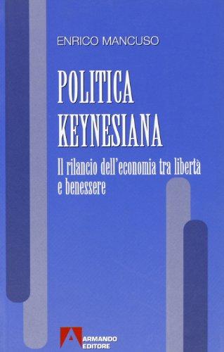 Politica keynesiana. Il rilancio dell'economia tra libertà e benessere