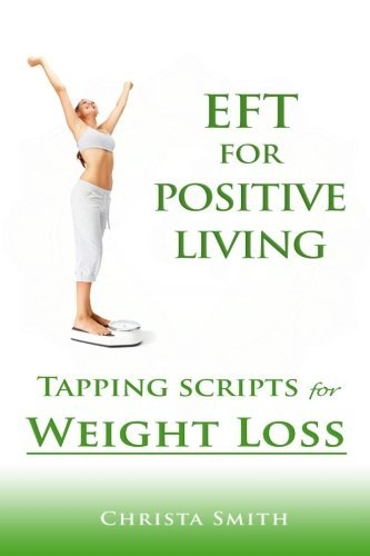 EFT for Positive Living: Tapping Scripts for Weight Loss