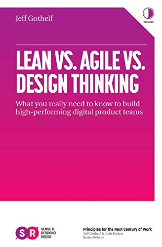 Lean vs. Agile vs. Design Thinking: What You Really Need to Know to Build High-Performing Digital Product Teams