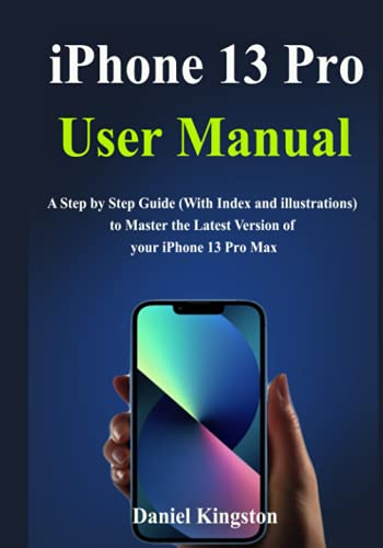 iPhone 13 Pro User Manual: A Simple Guide to Learn and Master the new Features in iPhone Pro