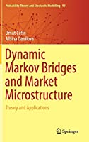 Dynamic Markov Bridges and Market Microstructure: Theory and Applications (Probability Theory and Stochastic Modelling (90))