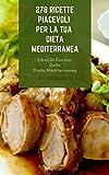 278 ricette piacevoli per la tua dieta mediterranea : libro di cucina della dieta mediterranea - zuppe, pesce, frutti di mare, carni, insalate, pollo, pasta, verdure, dessert, salse