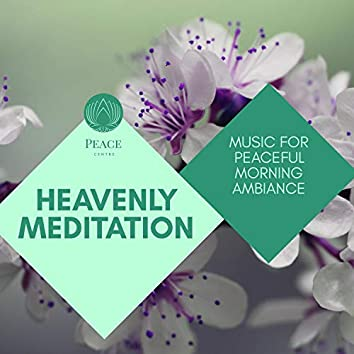 Heavenly Meditation - Music For Peaceful Morning Ambiance