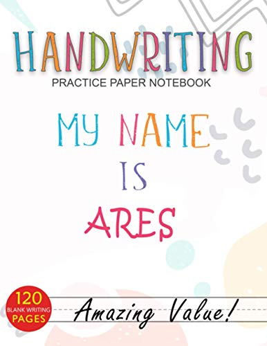 Handwriting Practice Paper Notebook, My Name is Ares Cover For ABC Kids, Students Learning To Write Letters: 8.5 x 11 inch, Daily Journal, ... To Do List, Over 110 Pages, 21.59 x 27.94 cm