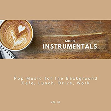 Mood Instrumentals: Pop Music For The Background - Cafe, Lunch, Drive, Work, Vol. 56