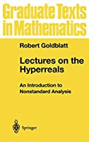 Lectures on the Hyperreals: An Introduction to Nonstandard Analysis (Graduate Texts in Mathematics (188))
