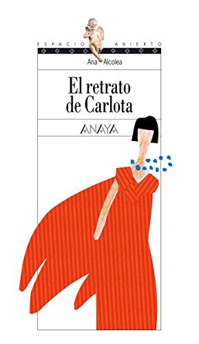 El retrato de Carlota (LITERATURA JUVENIL (a partir de 12 años) - Espacio Abierto nº 104) (Spanish Edition)