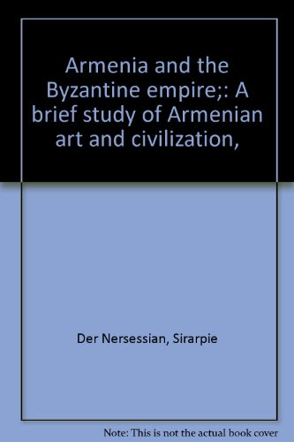 Armenia and the Byzantine empire;: A brief study of Armenian art and civilization,