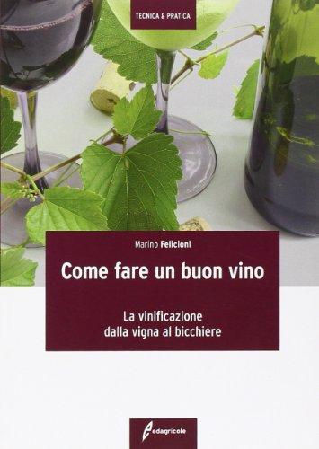 Come fare un buon vino. La vinificazione dalla vigna al bicchiere