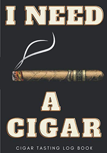 Cigar Tasting Log Book: I Need A Cigar   Journal for Keep Track and Reviews of Cigars Tastings   Notebook to note Label, Brand, Flavor Wheel, Body, ... Detailed Sheets   Book Gift For Cigars Lover.