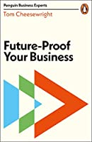 Future-Proof Your Business (Penguin Business Experts Series)
