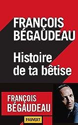 Histoire de ta bêtise de François Bégaudeau