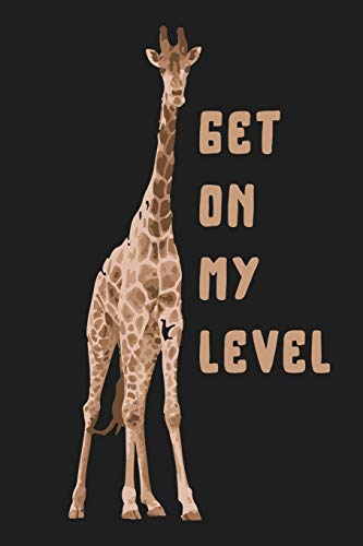 Get On My Level Funny Giraffe Zoo Safari Animal Gift: Lined Journal Notebook