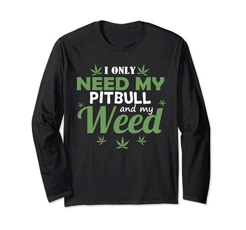 Only Need My Pitbull And My Weed Funny Marijuana Stoner Manga Larga