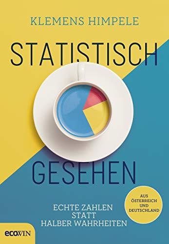 Statistisch gesehen: Echte Zahlen statt halber Wahrheiten aus Österreich und Deutschland