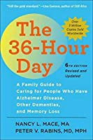 The 36-Hour Day: A Family Guide to Caring for People Who Have Alzheimer Disease, Other Dementias, and Memory Loss (Johns Hopkins Press Health Book)