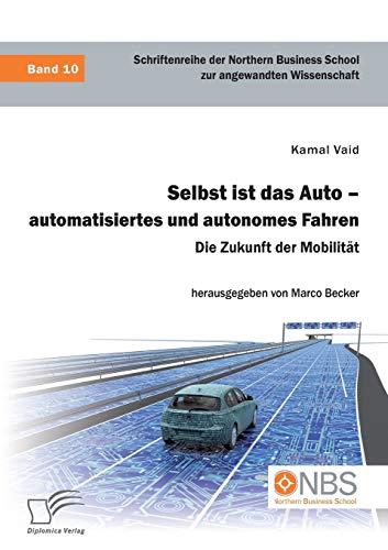 Selbst ist das Auto – automatisiertes und autonomes Fahren. Die Zukunft der Mobilität